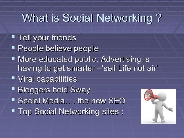 What is Social Networking ?What is Social Networking ?  Tell your friendsTell your friends  People believe peoplePeople ...
