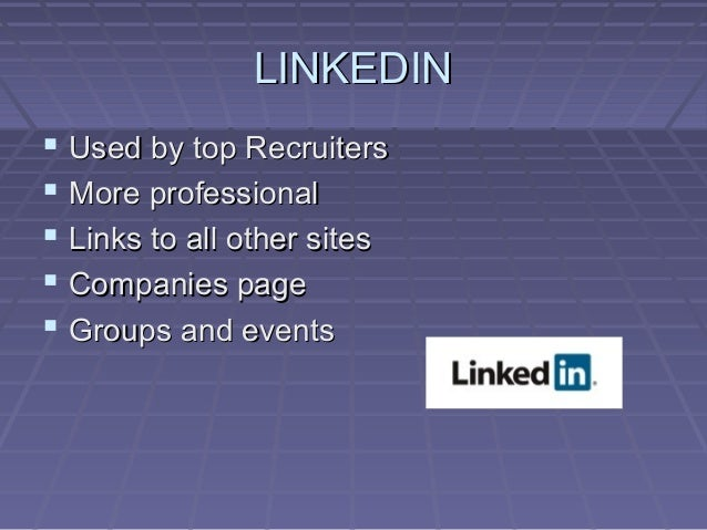 LINKEDINLINKEDIN  Used by top RecruitersUsed by top Recruiters  More professionalMore professional  Links to all other ...