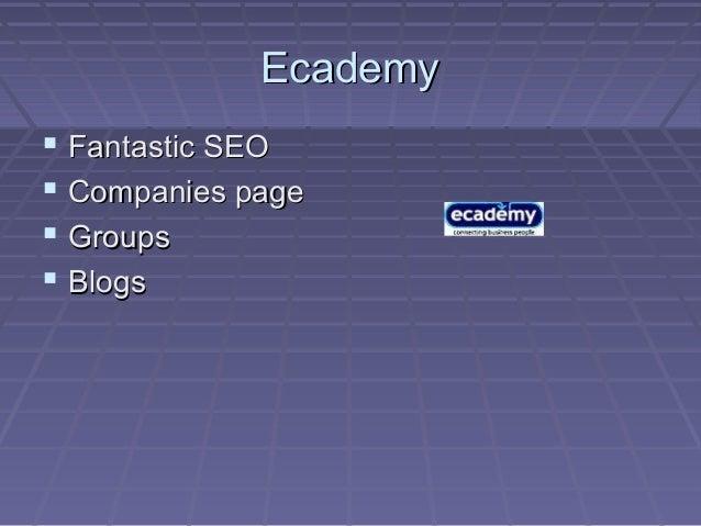 EcademyEcademy  Fantastic SEOFantastic SEO  Companies pageCompanies page  GroupsGroups  BlogsBlogs