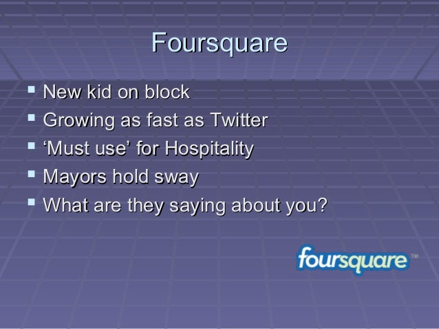 FoursquareFoursquare  New kid on blockNew kid on block  Growing as fast as TwitterGrowing as fast as Twitter  ''Must us...