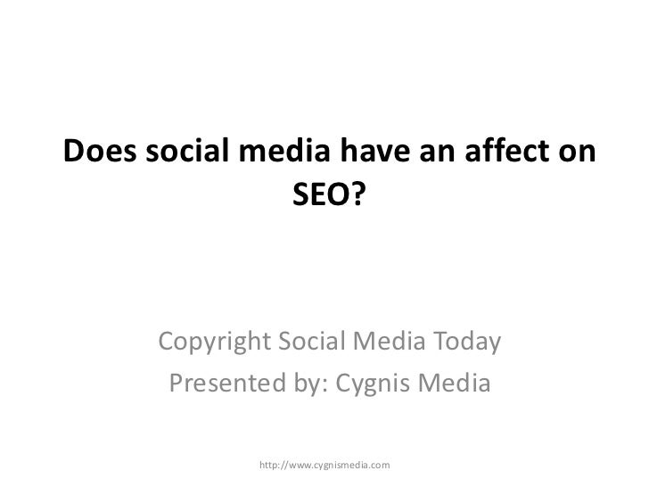 Does social media have an affect on              SEO?      Copyright Social Media Today       Presented by: Cygnis Media  ...
