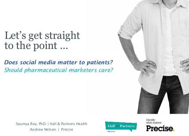 Let's get straight to the point … Prepared for  Does social media matter to patients? Should pharmaceutical marketers care...