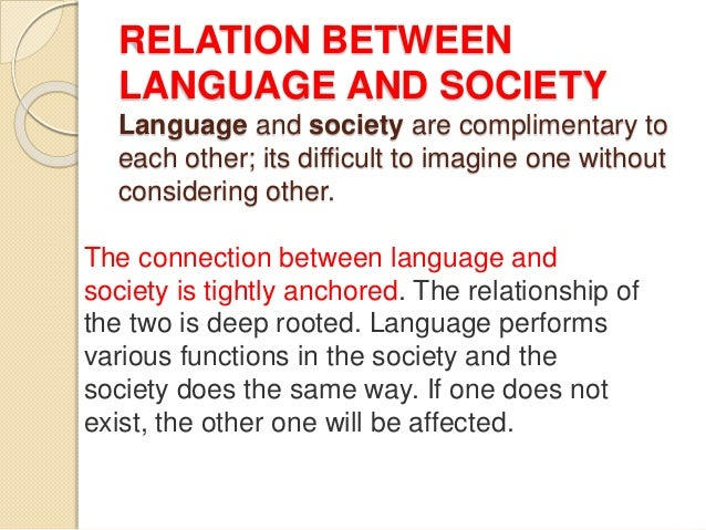 society and its relationship with language Opinions on the social and cultural impact of english as an international language   relationships between language, society  languages, but rather it is.