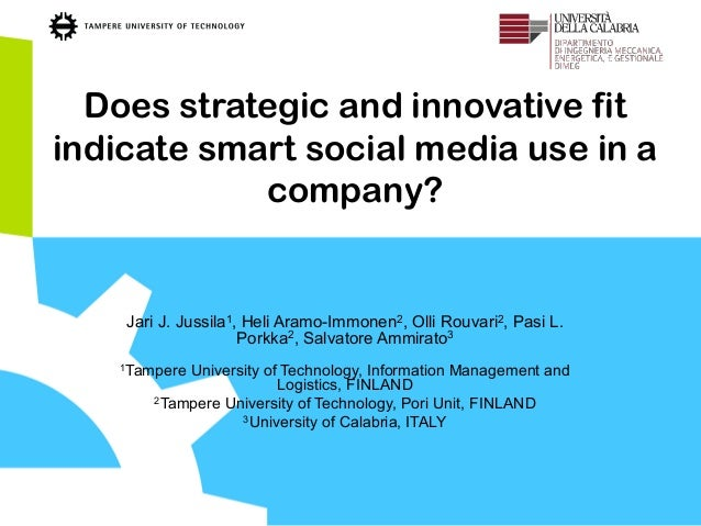 Does strategic and innovative fit indicate smart social media use in a company? Jari J. Jussila1, Heli Aramo-Immonen2, Oll...