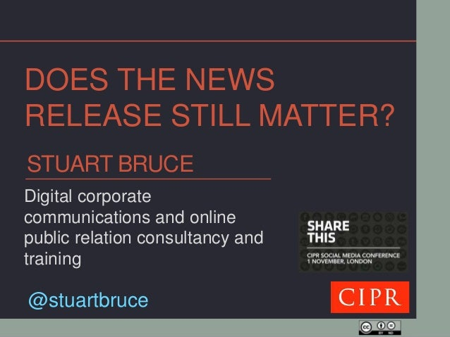 DOES THE NEWSRELEASE STILL MATTER?STUART BRUCEDigital corporatecommunications and onlinepublic relation consultancy andtra...