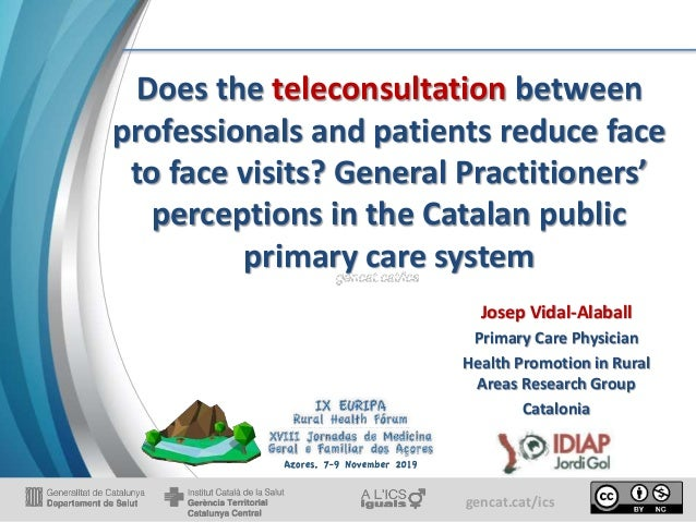 gencat.cat/ics Does the teleconsultation between professionals and patients reduce face to face visits? General Practition...