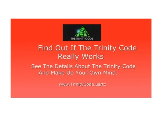 Does The Trinity Code Really Work? See Facts About The Trinity Code And Why You Should Look At It! www.TrinityCode.us/tc