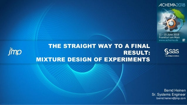 Copyright © 2012, SAS Institute Inc. All rights reserv ed. THE STRAIGHT WAY TO A FINAL RESULT: MIXTURE DESIGN OF EXPERIMEN...