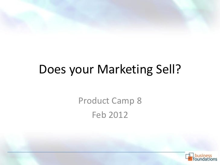Does your Marketing Sell?      Product Camp 8         Feb 2012