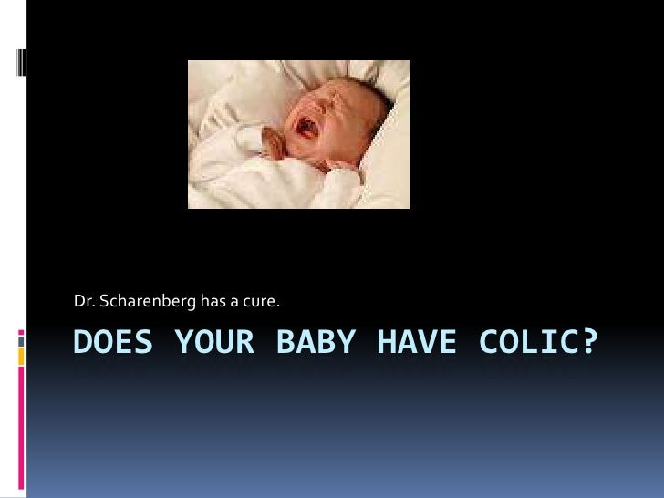 Does your baby have Colic?<br />Dr. Scharenberg has a cure.<br />