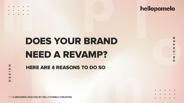 DESIGN BRANDING DOES YOUR BRAND NEED A REVAMP? / / / A BRANDING ANALYSIS BY HELLO POMELO CREATIVES HERE ARE 4 REASONS TO D...