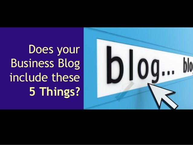 Does your Business Blog include these 5 Things?