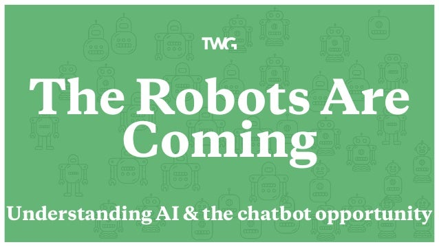 The Robots Are Coming Understanding AI & the chatbot opportunity