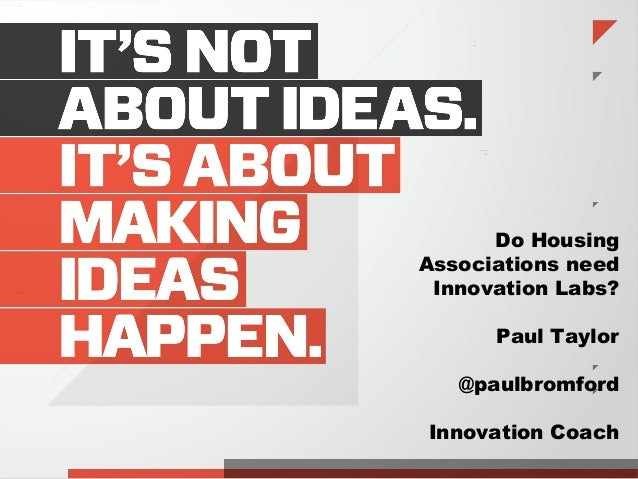 Do Housing Associations need Innovation Labs? Paul Taylor @paulbromford Innovation Coach