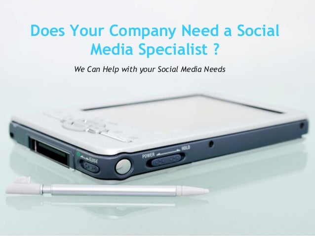 Does Your Company Need a Social Media Specialist ? We Can Help with your Social Media Needs