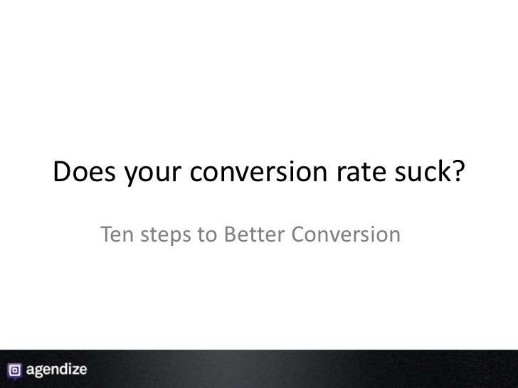 Does your conversion rate suck?<br />Ten steps to Better Conversion<br />1<br />