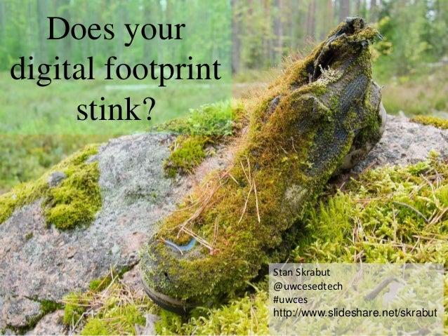 Does yourdigital footprint     stink?                    Stan Skrabut                    @uwcesedtech                    #...