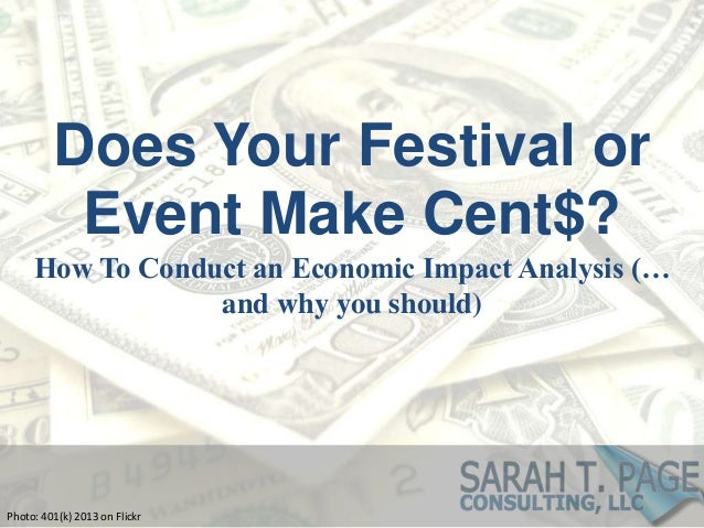 Does Your Festival orEvent Make Cent$?How To Conduct an Economic Impact Analysis (…and why you should)Photo: 401(k) 2013 o...