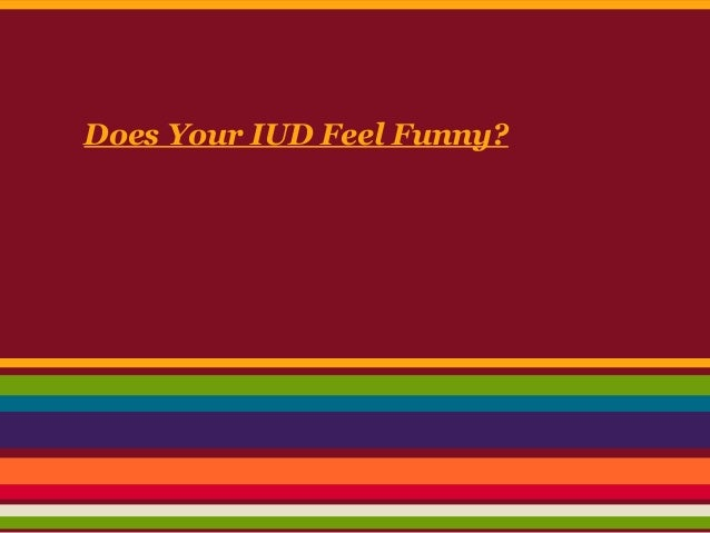 Does Your IUD Feel Funny?