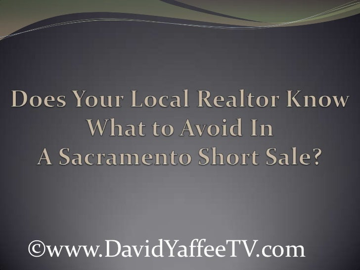 Does Your Local Realtor Know What to Avoid In A Sacramento Short Sale?<br />©www.DavidYaffeeTV.com<br />