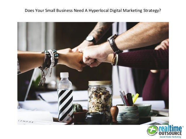 Does Your Small Business Need A Hyperlocal Digital Marketing Strategy?