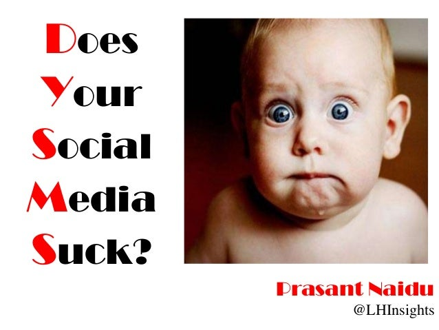 DoesYourSocialMediaSuck?         Prasant Naidu               @LHInsights