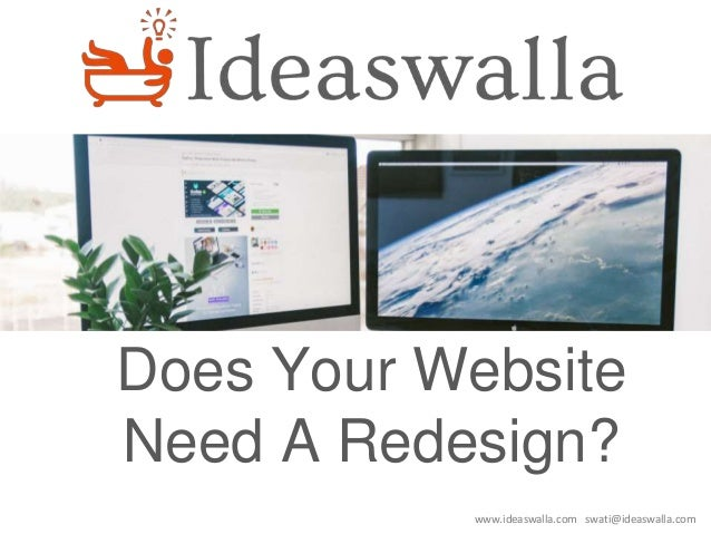 www.ideaswalla.com swati@ideaswalla.com Does Your Website Need A Redesign?