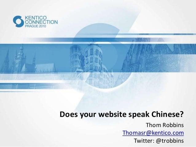 Does your website speak Chinese? Thom Robbins Thomasr@kentico.com Twitter: @trobbins