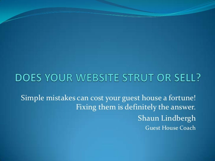 DOES YOUR WEBSITE STRUT OR SELL?<br />Simple mistakes can cost your guest house a fortune! Fixing them is definitely the a...