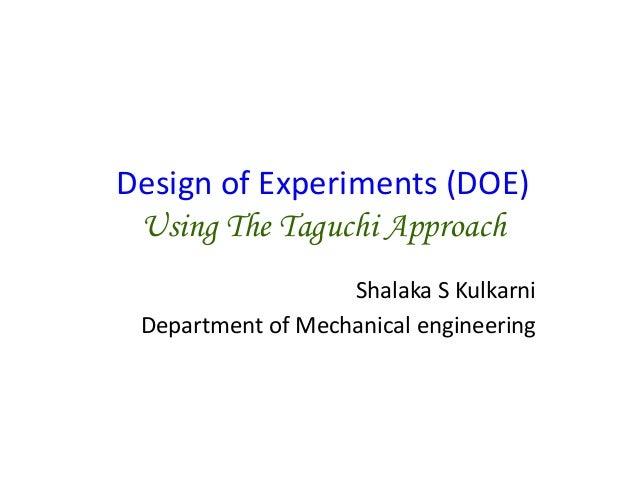 Shalaka S Kulkarni Department of Mechanical engineering Design of Experiments (DOE) Using The Taguchi Approach