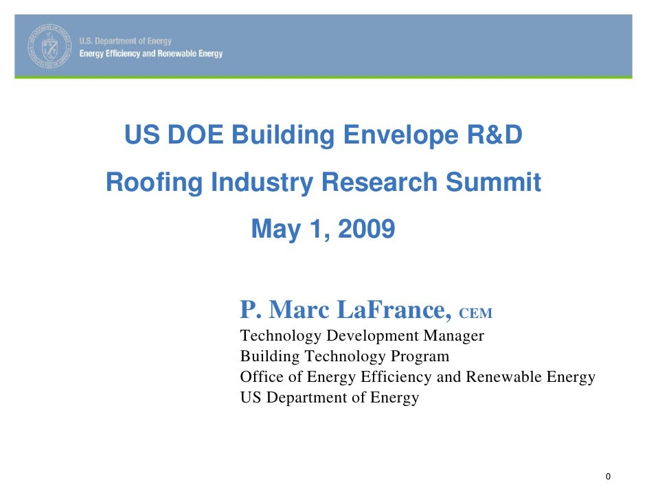 US DOE Building Envelope R&D Roofing Industry Research Summit           May 1, 2009            P. Marc LaFrance, CEM      ...