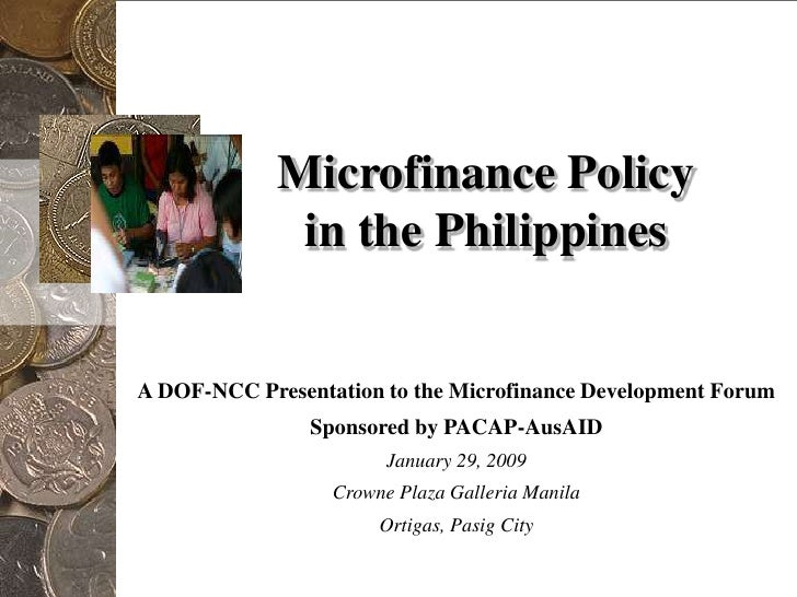 Microfinance Policyin the Philippines<br />A DOF-NCC Presentation to the Microfinance Development Forum<br />Sponsored by ...