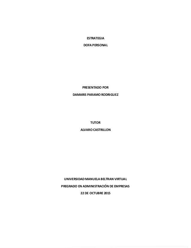 ESTRATEGIA DOFA PERSONAL PRESENTADO POR DAMARIS PARAMO RODRIGUEZ TUTOR ALVARO CASTRILLON UNIVERSIDAD MANUELA BELTRAN VIRTU...