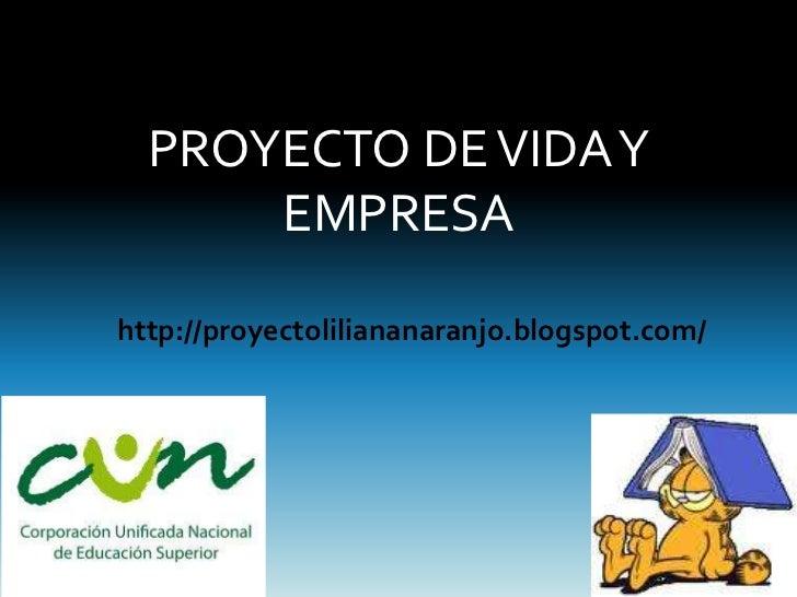 PROYECTO DE VIDA Y      EMPRESAhttp://proyectoliliananaranjo.blogspot.com/
