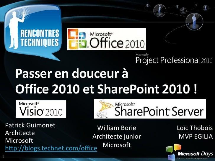 Passer en douceur à Office 2010 et SharePoint 2010 !<br />Patrick Guimonet<br />Architecte <br />Microsoft<br />http://blo...