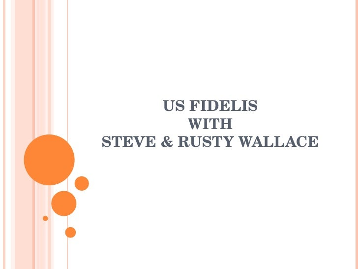 US FIDELIS WITH STEVE & RUSTY WALLACE