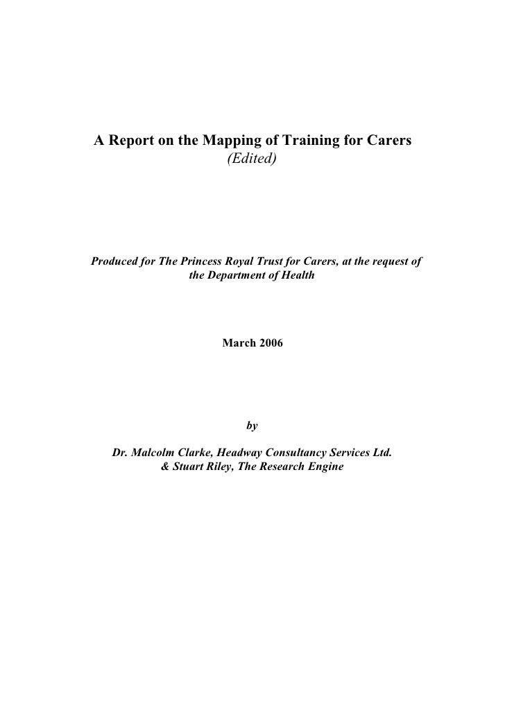 A Report on the Mapping of Training for Carers                   (Edited)     Produced for The Princess Royal Trust for Ca...