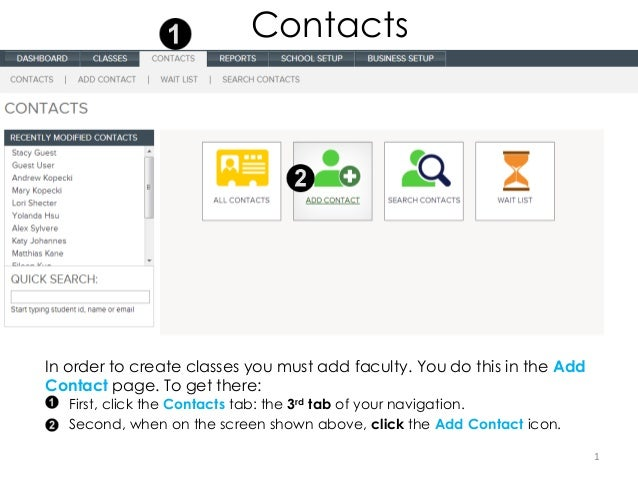 ContactsIn order to create classes you must add faculty. You do this in the AddContact page. To get there:   First, click ...