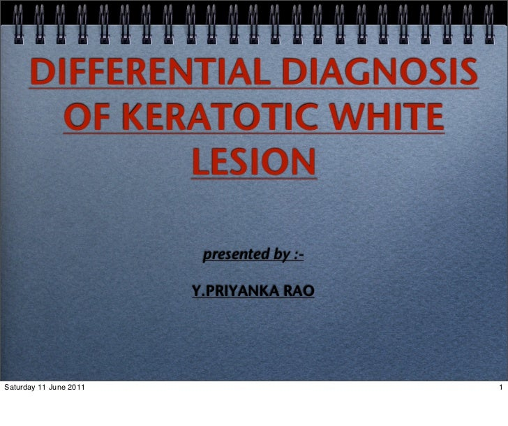 DIFFERENTIAL DIAGNOSIS        OF KERATOTIC WHITE              LESION                         presented by :-              ...