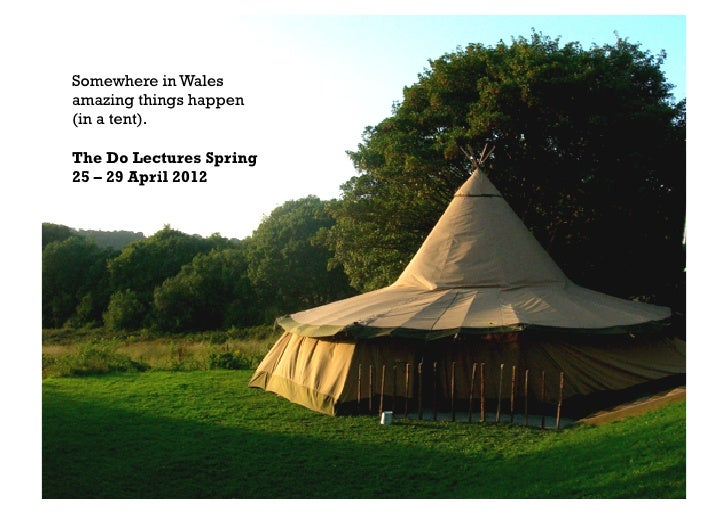 Somewhere in Walesamazing things happen(in a tent).The Do Lectures Spring25 – 29 April 2012