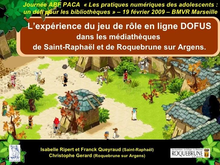 L'expérience du jeu de rôle en ligne DOFUS dans les médiathèques  de Saint-Raphaël et de Roquebrune sur Argens. Journée AB...