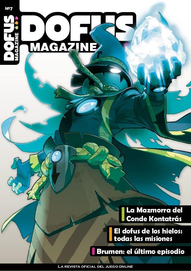 MAGAZINE La Mazmorra del Conde Kontatrás Brumen: el último episodio El dofus de los hielos: todas las misiones 7Nº La revi...