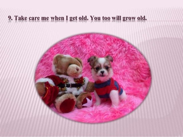 9. Take care me when I get old. You too will grow old.
