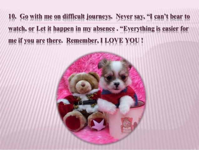 """10. Go with me on difficult journeys. Never say, """"I can't bear to watch, or Let it happen in my absence . """"Everything is e..."""