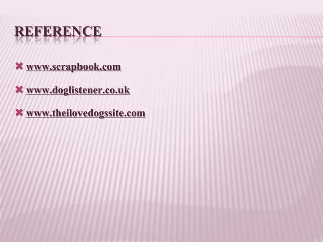 REFERENCE  www.scrapbook.com  www.doglistener.co.uk  www.theilovedogssite.com