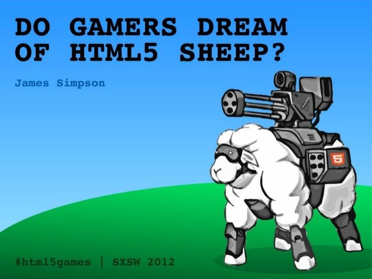 Do Gamers Dream of HTML5 Sheep? - SXSW 2012