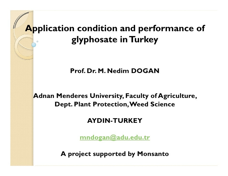 Application condition and performance of          glyphosate in Turkey            Prof. Dr. M. Nedim DOGAN Adnan Menderes ...