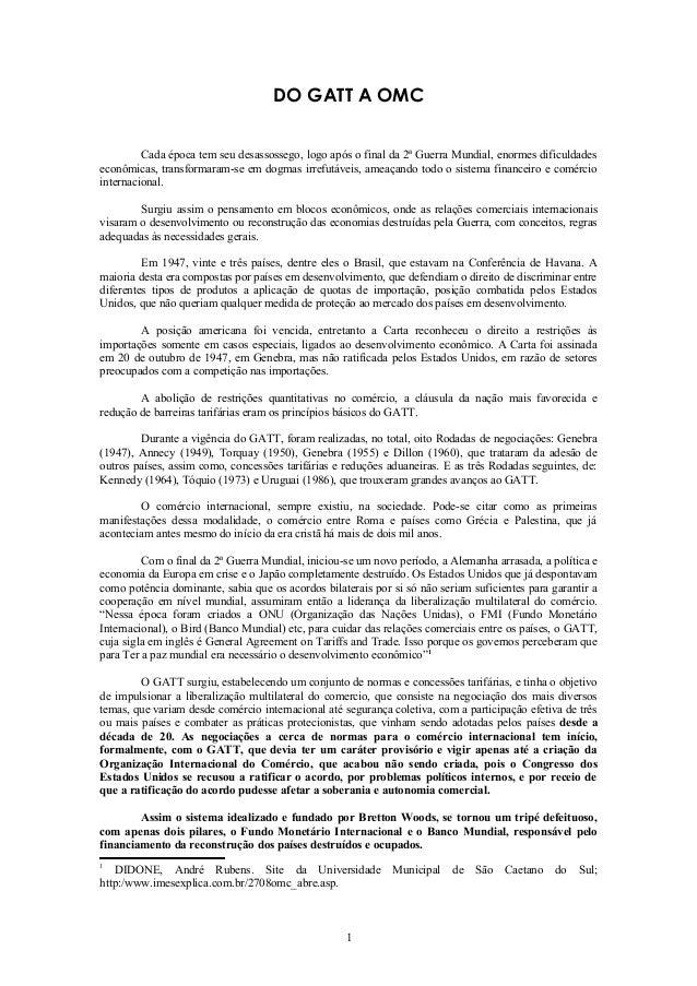 DO GATT A OMC Cada época tem seu desassossego, logo após o final da 2ª Guerra Mundial, enormes dificuldades econômicas, tr...