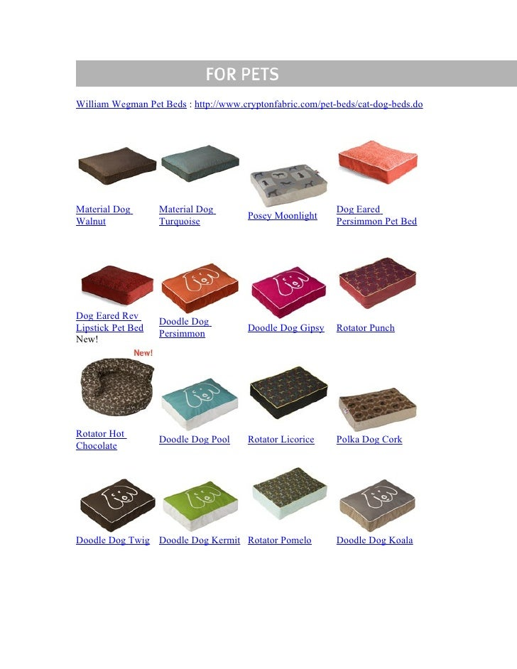 William Wegman Pet Beds : http://www.cryptonfabric.com/pet-beds/cat-dog-beds.do     Material Dog       Material Dog       ...
