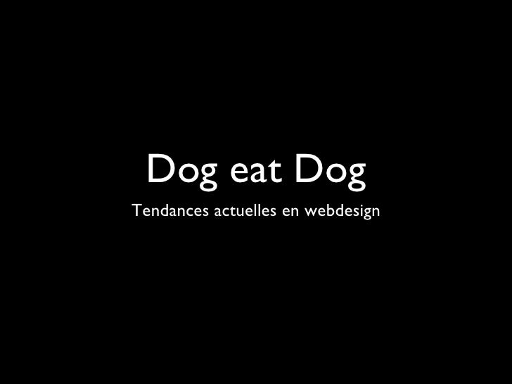 Dog eat Dog <ul><li>Tendances actuelles en webdesign </li></ul>
